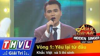 THVL   Ca sĩ giấu mặt - Tập 8: Ca sĩ Khắc Việt   Vòng 1: Yêu lại từ đầu - Khắc Việt  và 5 thí sinh