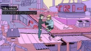 Yêu nhau - Văn x NDiên x 2T x Shenlongz |Lyrics|