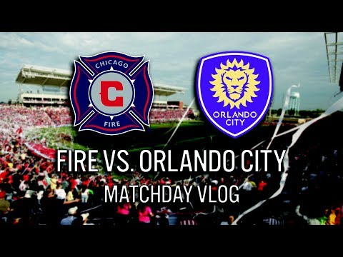 CHICAGO FIRE VS ORLANDO CITY - 2017 MLS MATCHDAY VLOG