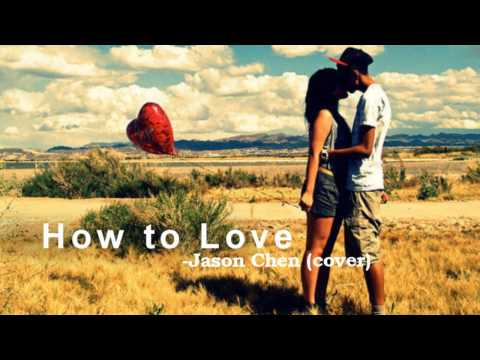 ♡How to Love- Jason Chen (cover)