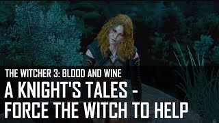The Witcher 3: Blood and Wine - A Knight's Tales - Force the witch to help