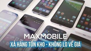 Maxmobile Special Event: Xả hàng tồn kho - không lo về giá!