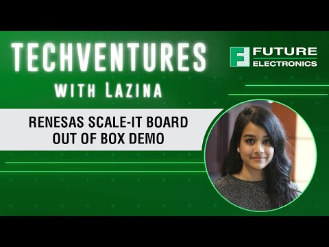 TechVentures with Lazina: Renesas Scale-It Board-Out of Box Demo