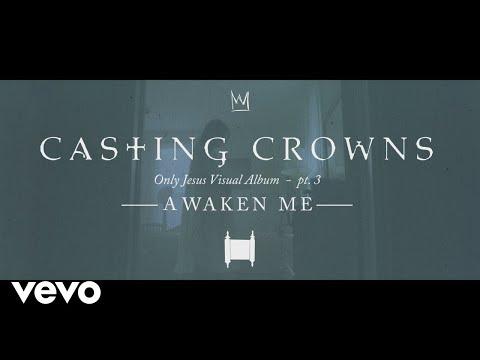 Casting Crowns - Awaken Me, Only Jesus Visual Album: Part 3