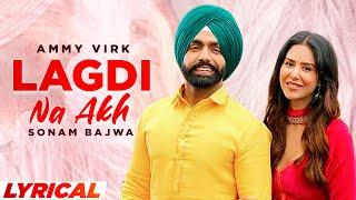 Lagdi Na Akh (Lyrical) – Ammy Virk – Sonam Bajwa (Nikka Zaildar) Video HD