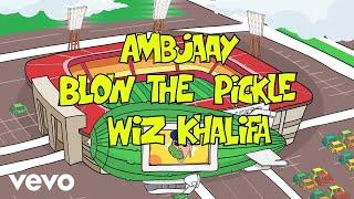 Blow the Pickle – Ambjaay Ft. Wiz Khalifa