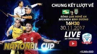 Trực Tiếp | Sông Lam Nghệ An vs B.Bình Dương | Chung kết lượt về Cup Quốc Gia Sứ Thiên Thanh 2017