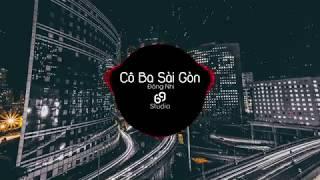 Cô Ba Sài Gòn - Đông Nhi [Remix]