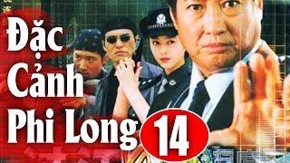 Đặc Cảnh Phi Long - Tập 14 | Phim Hành Động Trung Quốc Hay Nhất 2018 - Thuyết Minh