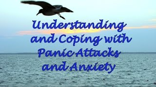 Understanding and Coping with Panic Attacks and Anxiety