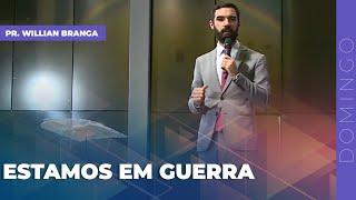 14/02/21 - ESTAMOS EM GUERRA | Pr. Willian Branga