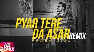 Pyaar Tere Da Assar Remix – Prabh Gill