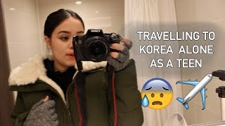 TRAVELLING TO KOREA FOR THE FIRST TIME ALONE AS A TEEN!