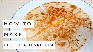 Quick & Easy CHEESE QUESADILLA