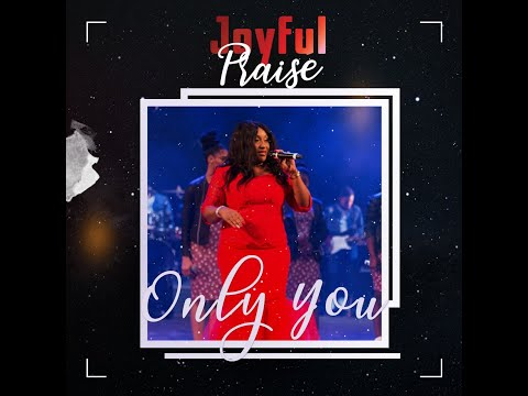 ONLY YOU - Joyful Praise  [@joyfulpraise]