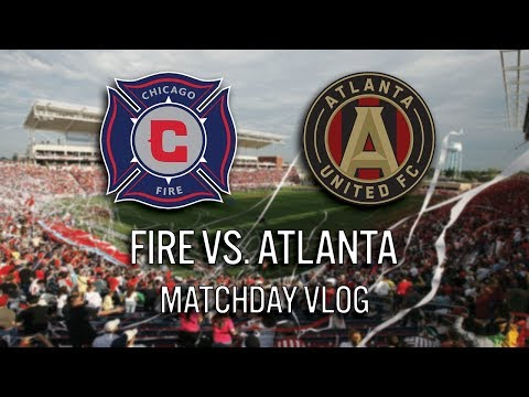 CHICAGO FIRE VS ATLANTA UNITED - 2018 MLS MATCHDAY VLOG #cf97