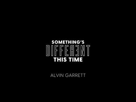 Alvin Garrett's new single, Something's Different This Time