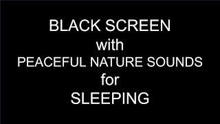 BLACK SCREEN with PEACEFUL NATURE SOUNDS (for sleeping) 4 HOURS! HD