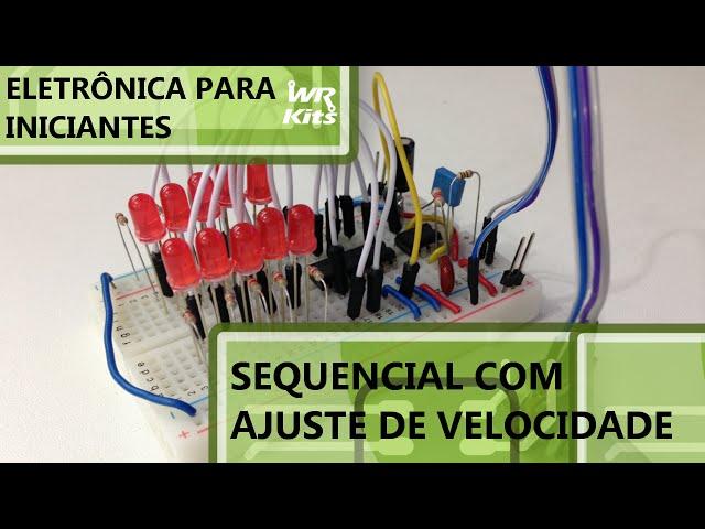 SEQUENCIAL COM AJUSTE DE VELOCIDADE | Eletrônica para Iniciantes #13