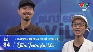 BỮA TRƯA VUI VẺ SỐ 84   RAPPER ĐEN VÀ CA SĨ LYNK LEE   12/04/2017   VTV GO