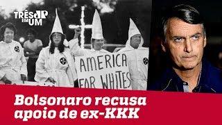 Ex-KKK elogia Bolsonaro, que recusa apoio