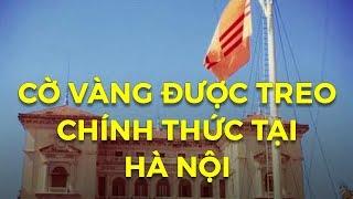 Nhân chứng lịch sử xác nhận Cờ Vàng được treo chính thức tại Hà Nội trước khi cộng sản nắm quyền