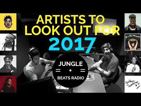 ARTISTS TO WATCH IN 2017 (JUNGLE BEATS RADIO)