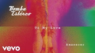 Bomba Estéreo - To My Love (Cover Audio)