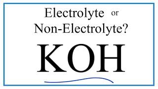Is KOH (Potassium hydroxide) an Electrolyte or Non-Electrolyte?