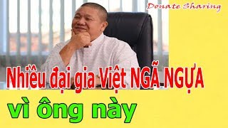 Donate Sharing | Nhiều đại gia Việt NG.Ã NGỰA vì ô.ng này