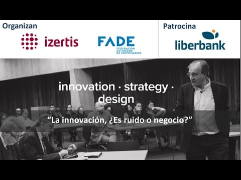 La Innovación ¿Es ruido o negocio? Xavier Marcet Parte 1