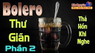 LK Bolero Thư Giãn 2 | Thả Hồn Khi Nghe Nhạc - Nhạc Sống Nam Định