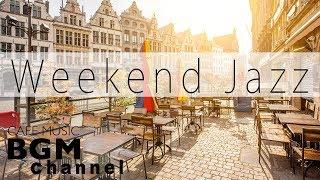 Weekend Jazz - Relaxing Jazz Music - Calm Bossa Nova Music - Have a Nice Weekend