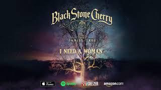 Black Stone Cherry - I Need A Woman - Family Tree (Official Audio)
