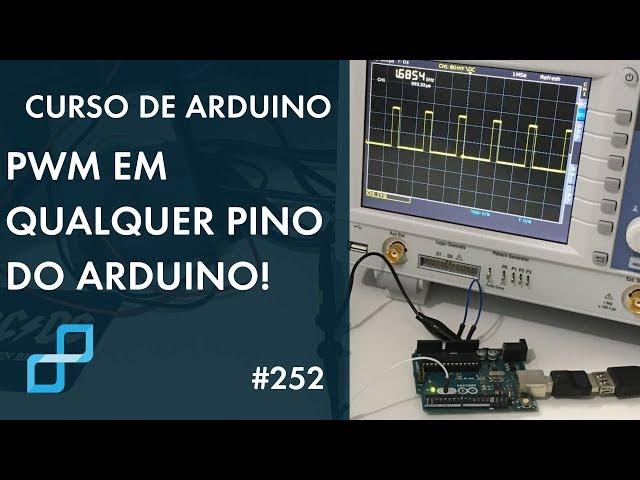 GERANDO PWM EM QUALQUER PINO DO ARDUINO! | Curso de Arduino #252