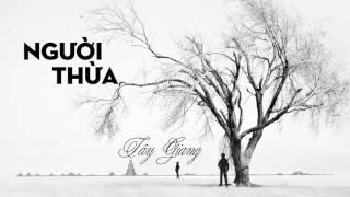 Người Thừa - Tây Giang ft  Kaito Hoài Anh | Official Audio | Nhạc trẻ hay