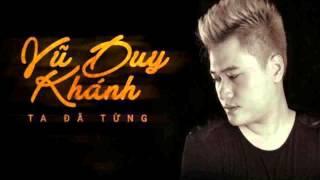 Ta Đã Từng - Vũ Duy Khánh [ Nhạc HOT 2015 ]
