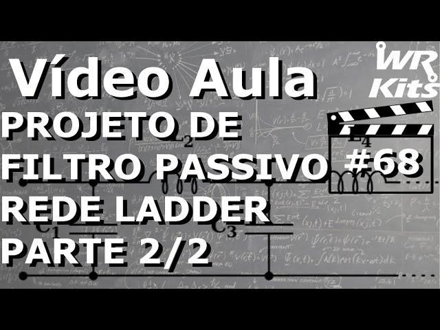 FILTRO PASSIVO REDE LADDER (2/2) | Vídeo Aula #69