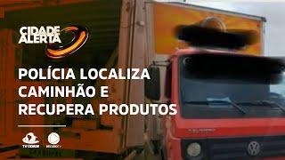 CARGA ROUBADA: Polícia localiza caminhão e recupera produtos