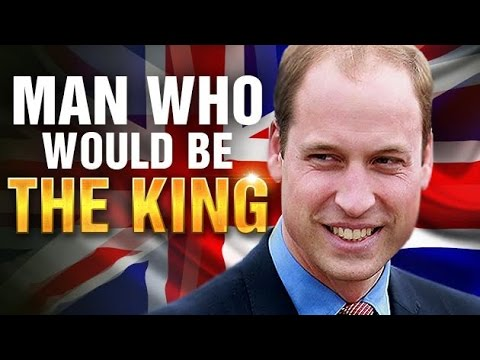The  Man Who Would Be King Of England | Prince William