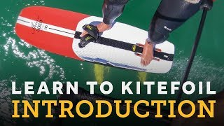Learn to Kitefoil - Kite Foiling How-to Videos - Hydrofoiling Made Easy