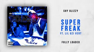 Shy Glizzy - Super Freak Ft. Lil Uzi Vert (Fully Loaded)