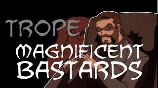 Trope Talk: Magnificent Bastards