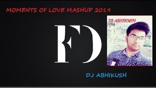 Moments of love mashup 2019//DJ ABHIKUSH// Final Destiny