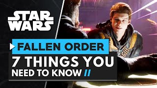 7 THINGS YOU NEED TO KNOW ABOUT JEDI FALLEN ORDER