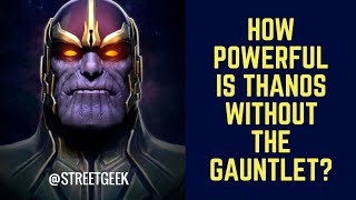 How powerful is Thanos without the gauntlet?