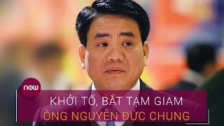 Khởi tố, bắt tạm giam ông Nguyễn Đức Chung | VTC Now