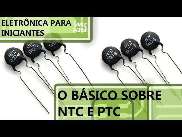 O BÁSICO SOBRE TERMISTORES NTC E PTC | Eletrônica para Iniciantes #132