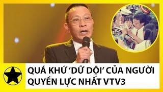 """Quá Khứ """"Dữ Dội"""" Của Người Đàn Ông Quyền Lực Nhất VTV3 - Lại Văn Sâm"""
