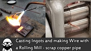 Casting Ingots and Making Wire with a Rolling Mill - scrap copper pipe